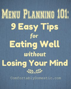 Menu Planning 101 - 9 Easy Steps | ComfortablyDomestic.com