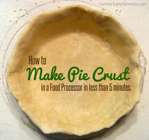 How to Make Pie Crust in a Food Processor -This easy 5-Minute homemade pie crust recipe is from ComfortablyDomestic.com