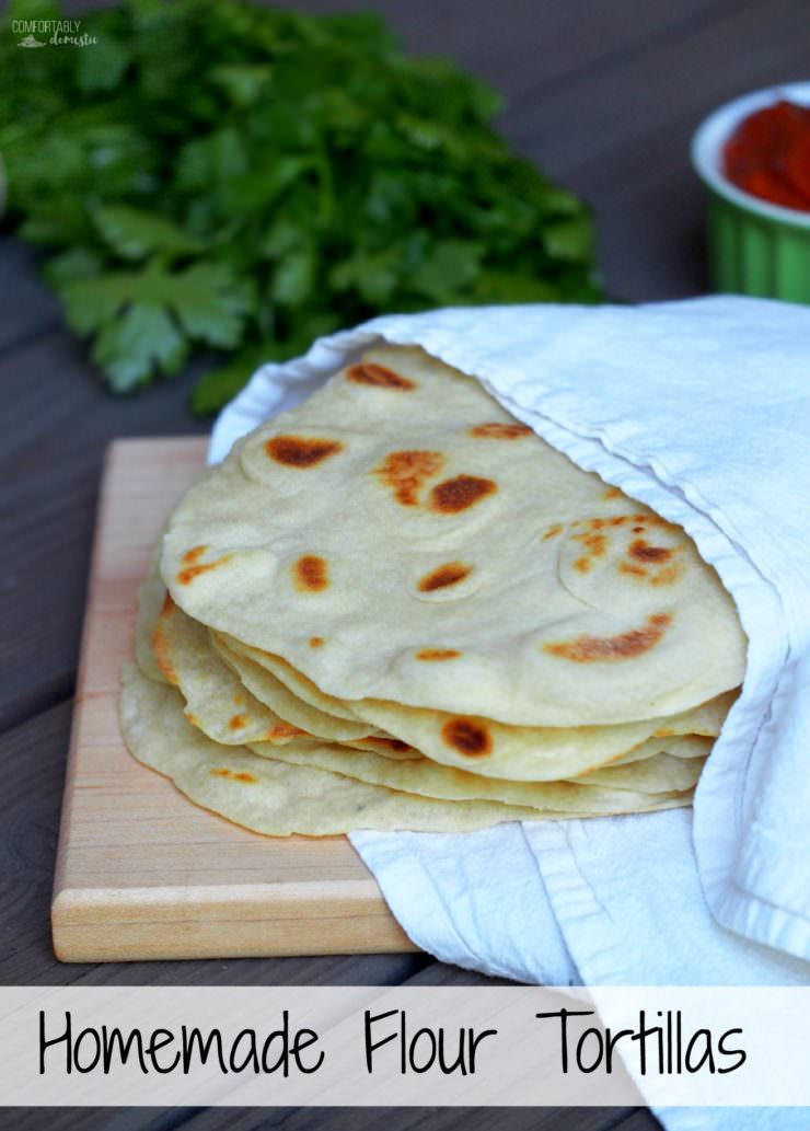 Homemade Flour Tortillas Comfortably Domestic